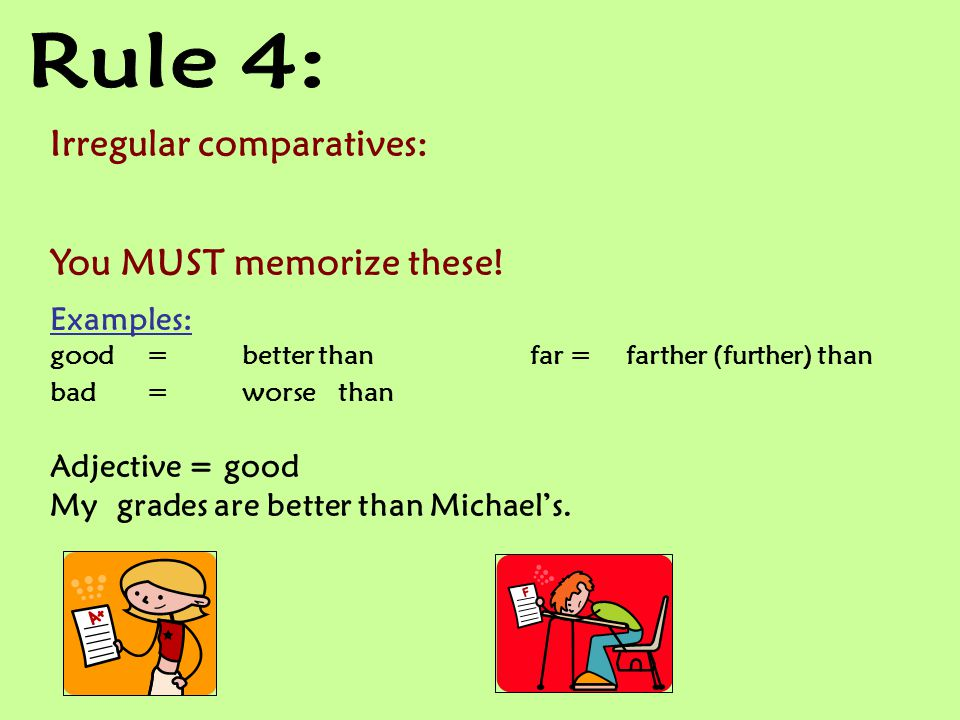 Irregular comparatives: You MUST memorize these.