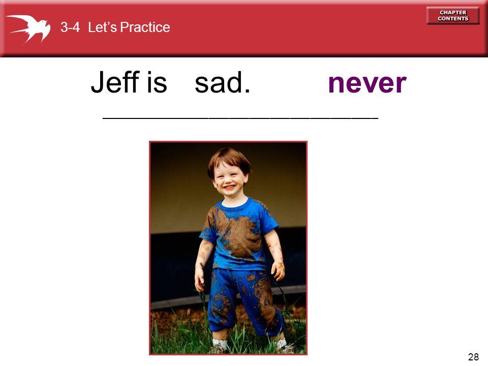 28 sad.neverJeff is 3-4 Let's Practice _________________________________________