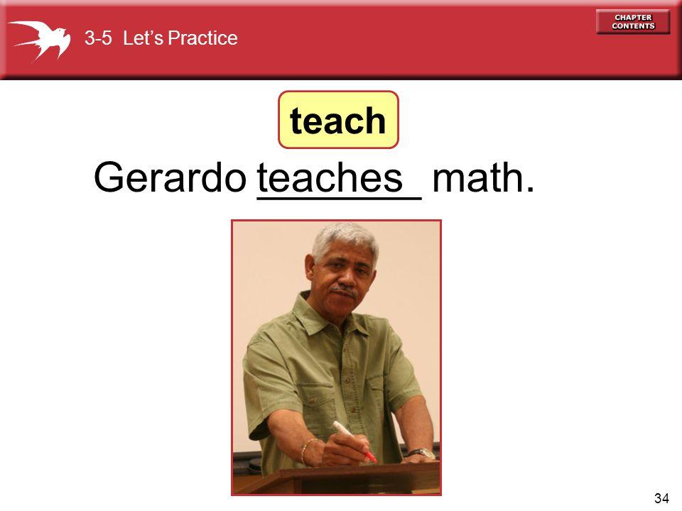 34 Gerardo _______ math.teaches 3-5 Let's Practice teach