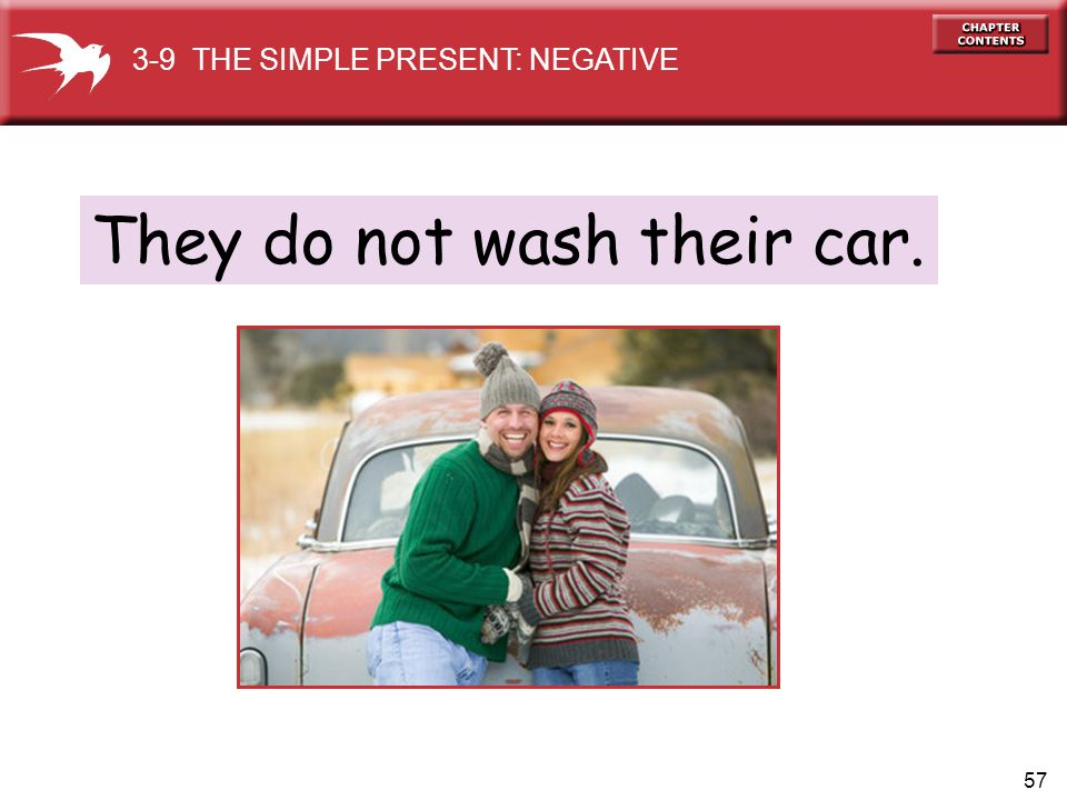 57 They do not wash their car. 3-9 THE SIMPLE PRESENT: NEGATIVE