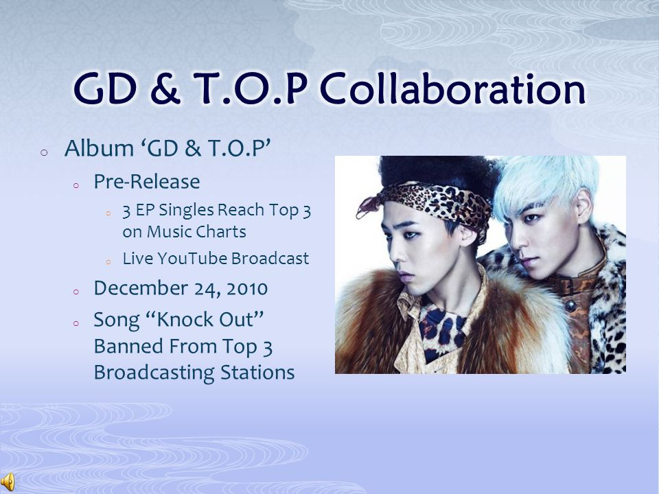 o Album 'GD & T.O.P' o Pre-Release o 3 EP Singles Reach Top 3 on Music Charts o Live YouTube Broadcast o December 24, 2010 o Song Knock Out Banned From Top 3 Broadcasting Stations