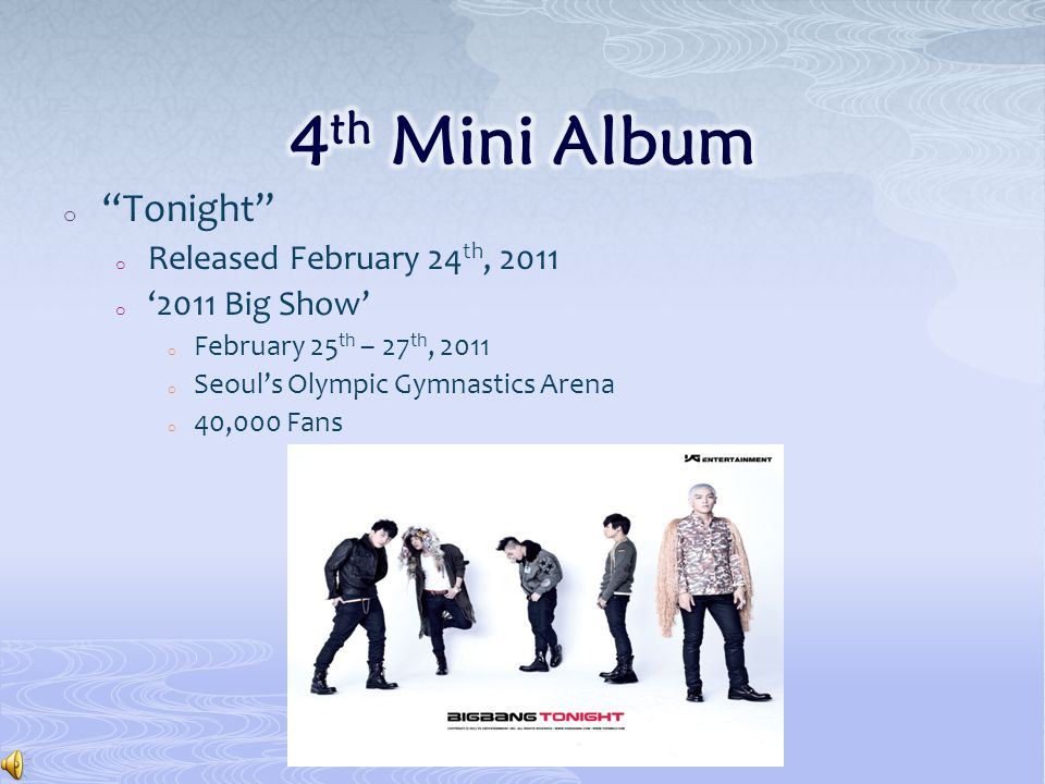 o Tonight o Released February 24 th, 2011 o '2011 Big Show' o February 25 th – 27 th, 2011 o Seoul's Olympic Gymnastics Arena o 40,000 Fans