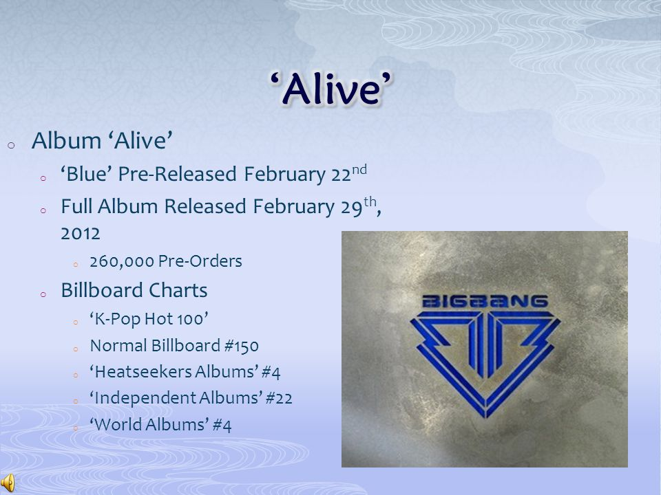 o Album 'Alive' o 'Blue' Pre-Released February 22 nd o Full Album Released February 29 th, 2012 o 260,000 Pre-Orders o Billboard Charts o 'K-Pop Hot 100' o Normal Billboard #150 o 'Heatseekers Albums' #4 o 'Independent Albums' #22 o 'World Albums' #4