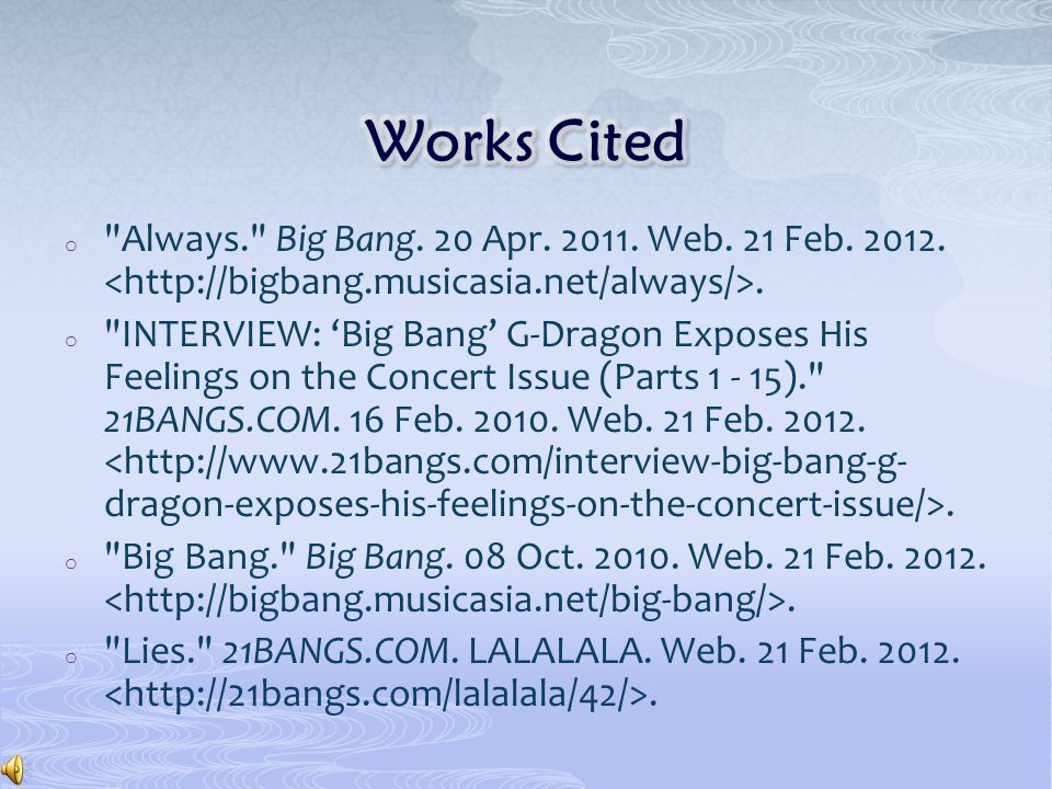 o Always. Big Bang. 20 Apr. 2011. Web. 21 Feb.