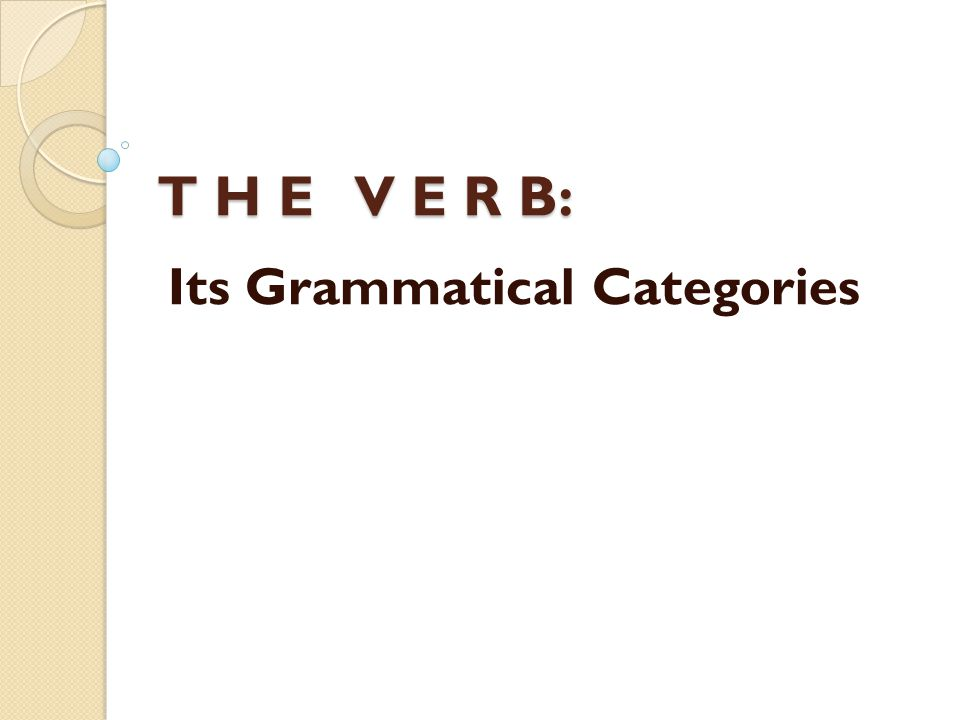 T H E V E R B: Its Grammatical Categories