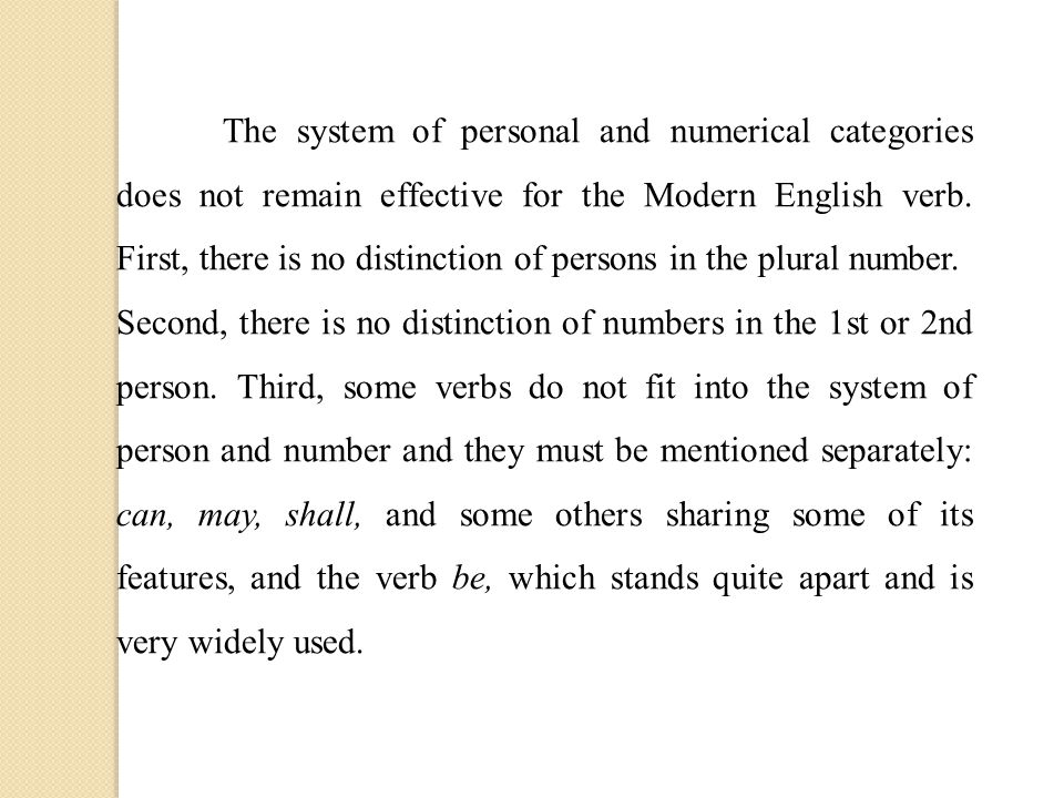 The system of personal and numerical categories does not remain effective for the Modern English verb. First, there is no distinction of persons in th