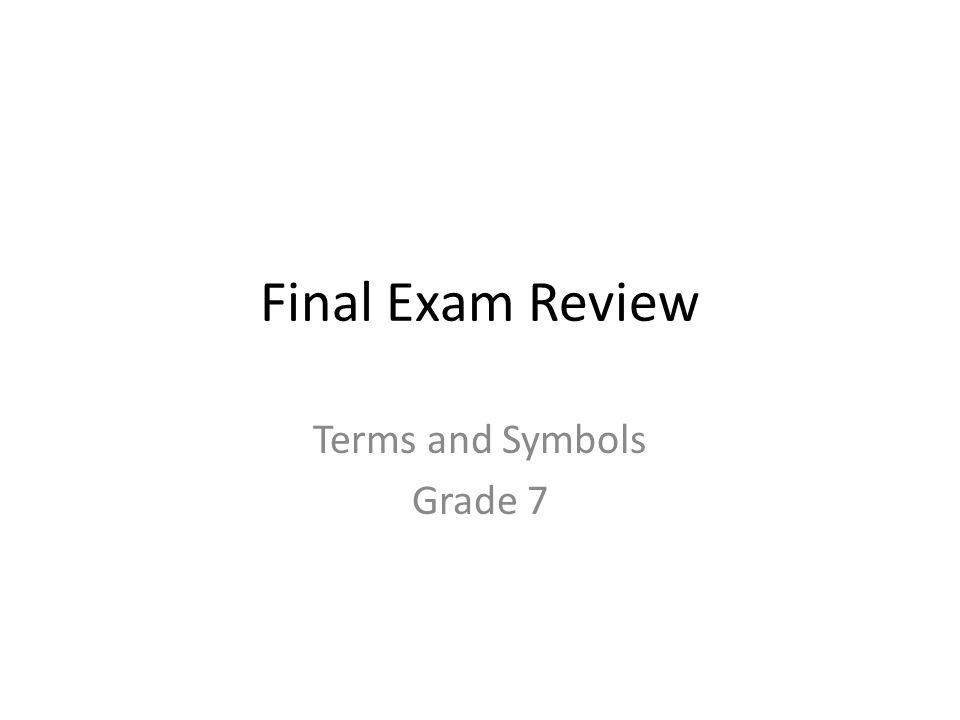 Final Exam Review Terms and Symbols Grade 7