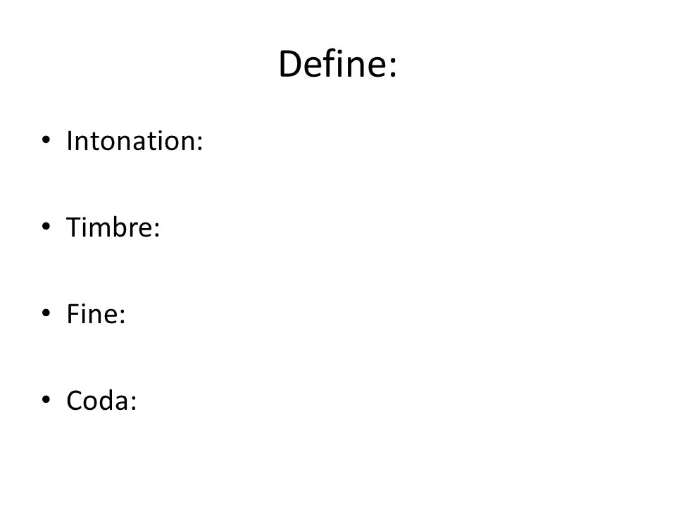 Define: Intonation: Timbre: Fine: Coda:
