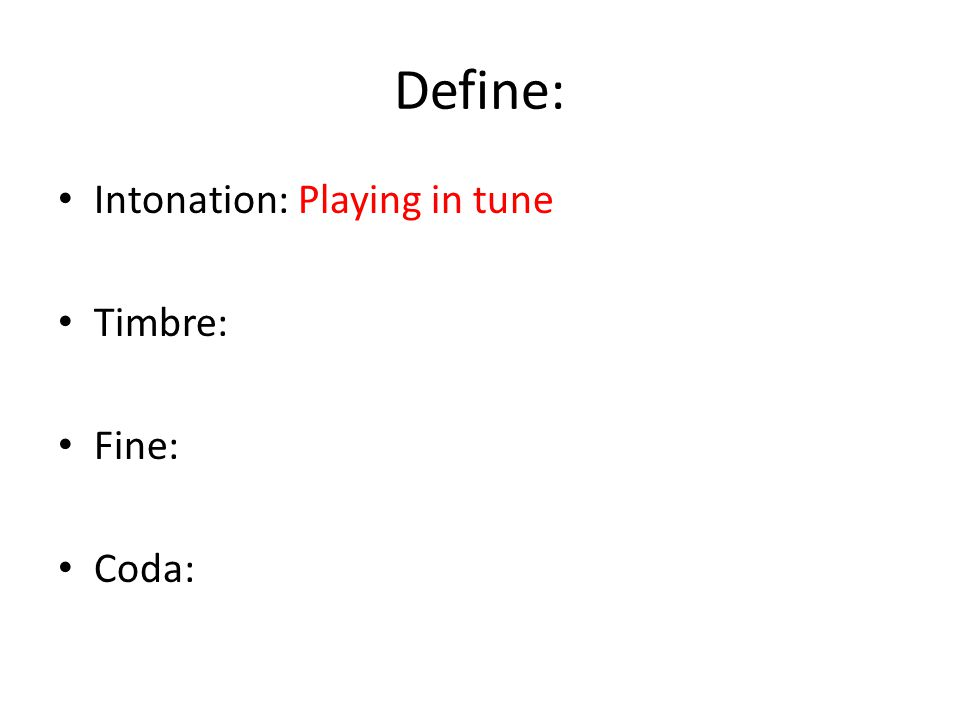 Define: Intonation:Playing in tune Timbre: Fine: Coda: