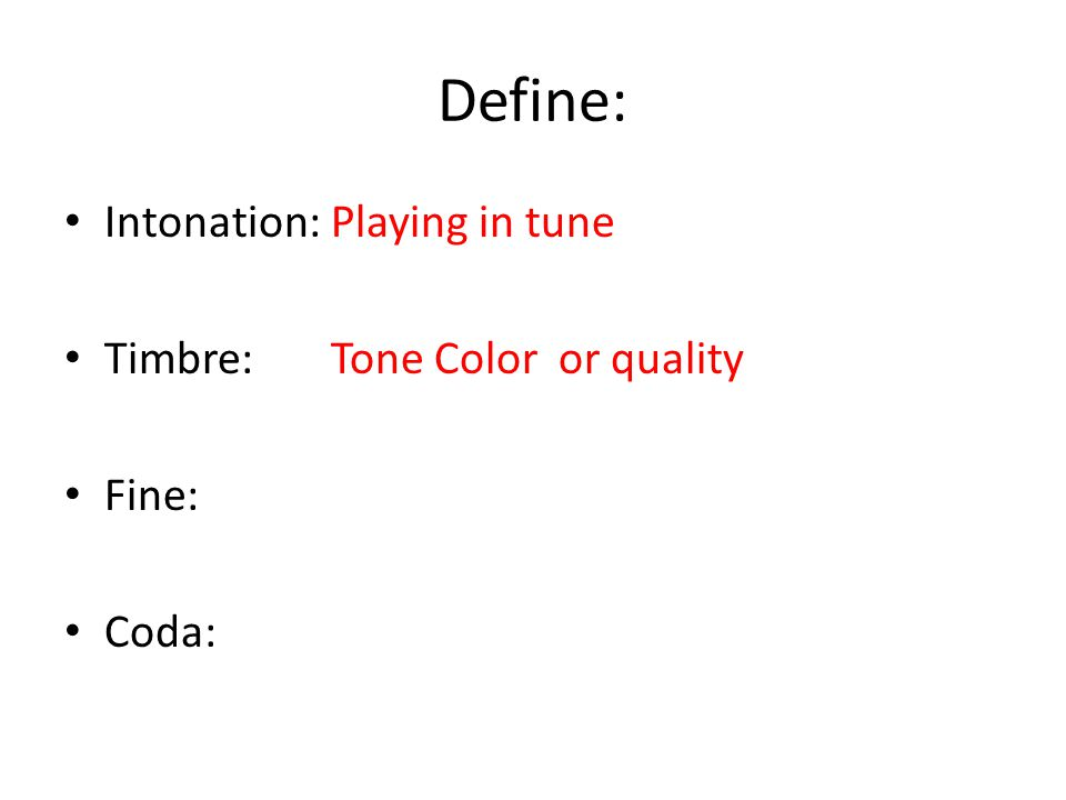 Define: Intonation:Playing in tune Timbre:Tone Color or quality Fine: Coda: