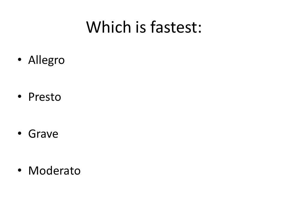 Which is fastest: Allegro Presto Grave Moderato