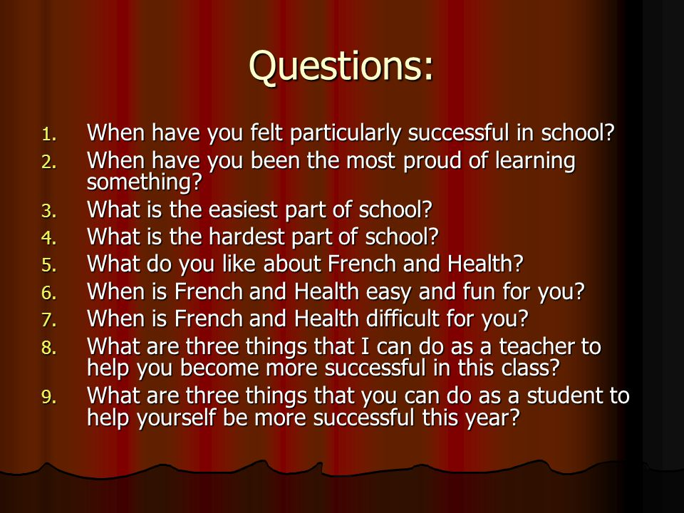 Questions: 1. When have you felt particularly successful in school? 2. When have you been the most proud of learning something? 3. What is the easiest