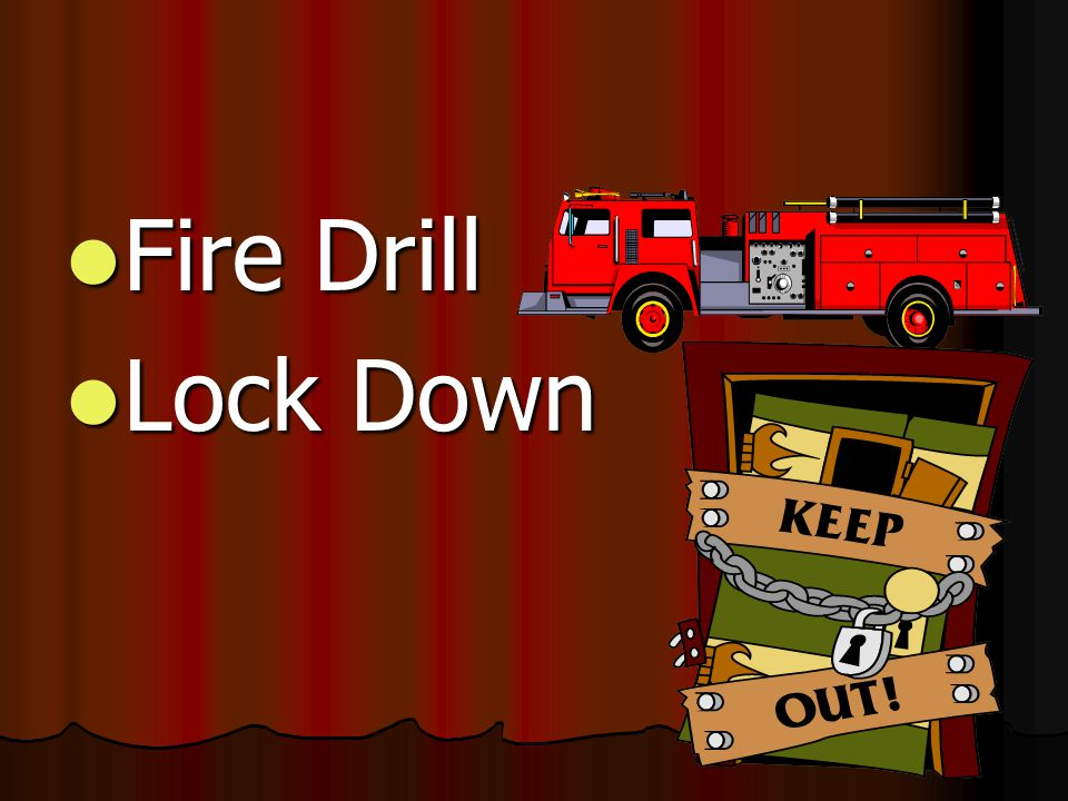 Fire Drill Fire Drill Lock Down Lock Down