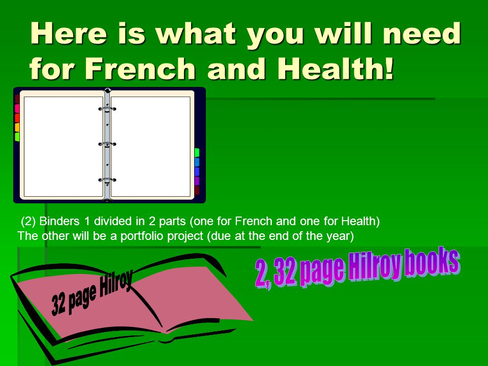 Here is what you will need for French and Health.