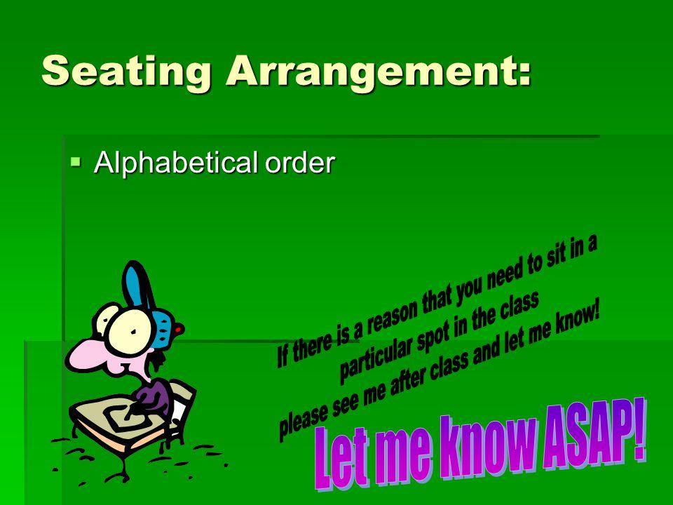 Seating Arrangement:  Alphabetical order