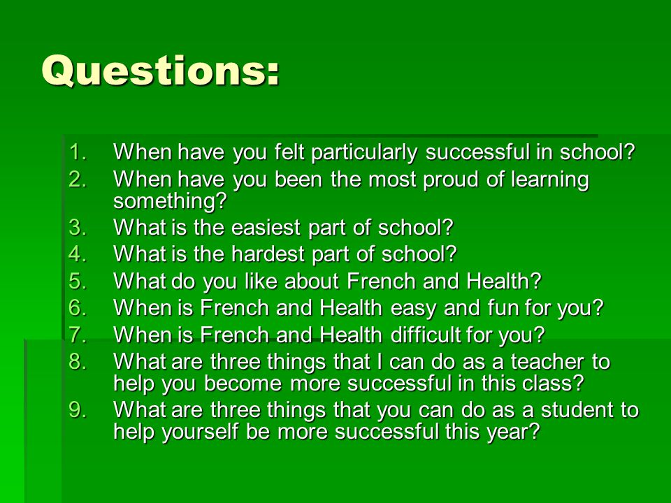 Questions: 1.When have you felt particularly successful in school.