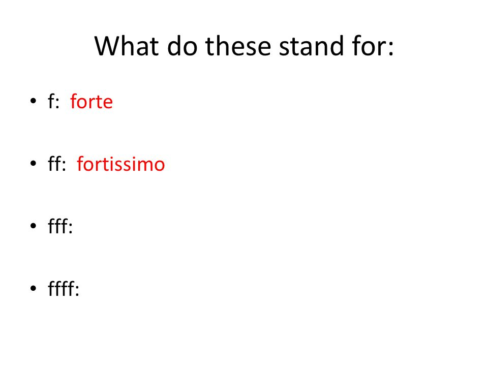 What do these stand for: f: forte ff: fortissimo fff: ffff: