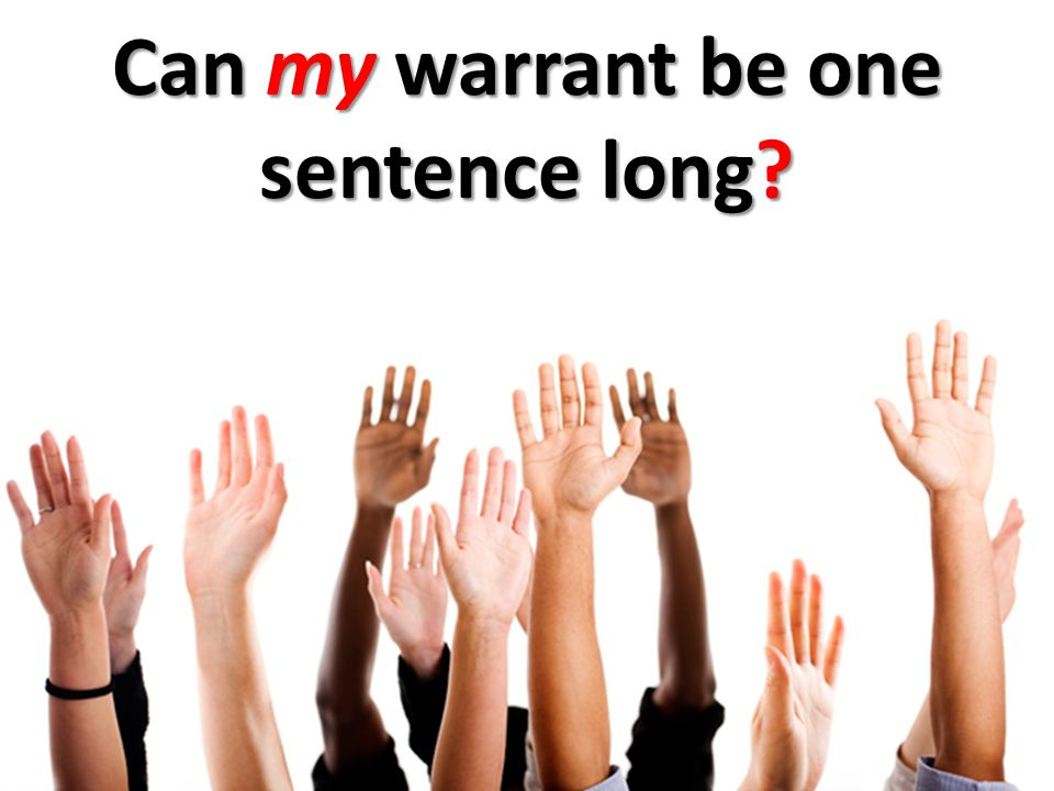 Can my warrant be one sentence long