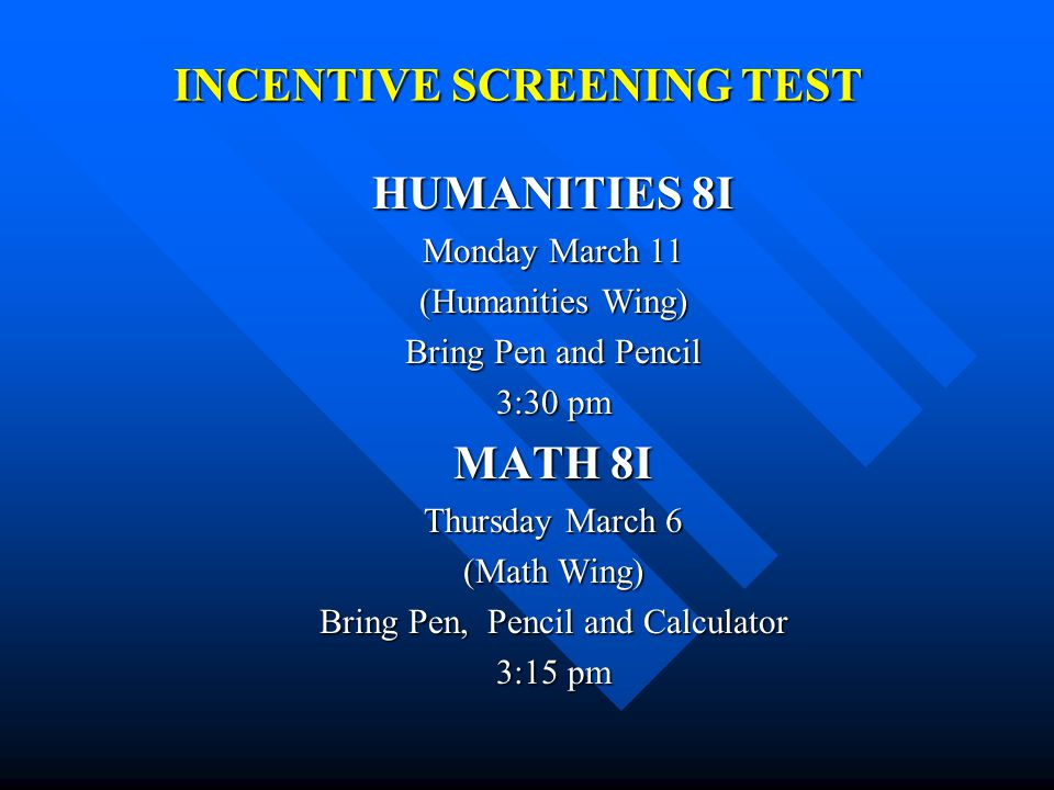 INCENTIVE SCREENING TEST HUMANITIES 8I Monday March 11 (Humanities Wing) Bring Pen and Pencil 3:30 pm MATH 8I Thursday March 6 (Math Wing) Bring Pen,