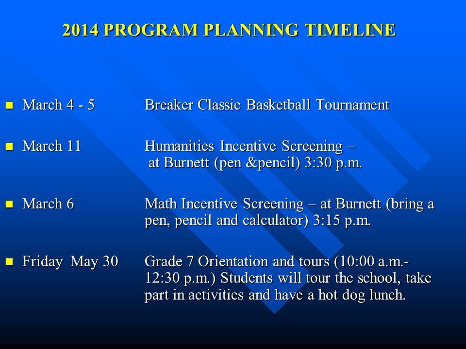 2014 PROGRAM PLANNING TIMELINE March 4 - 5 Breaker Classic Basketball Tournament March 4 - 5 Breaker Classic Basketball Tournament March 11Humanities Incentive Screening – at Burnett (pen &pencil) 3:30 p.m.