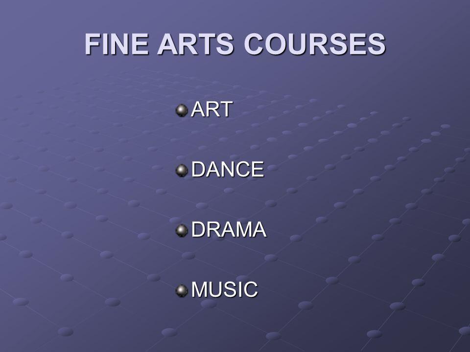 FINE ARTS COURSES ARTDANCEDRAMAMUSIC