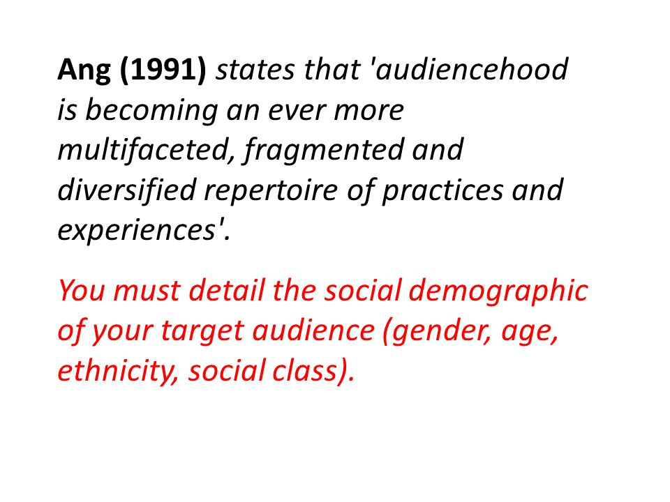 Ang (1991) states that 'audiencehood is becoming an ever more multifaceted, fragmented and diversified repertoire of practices and experiences'. You m