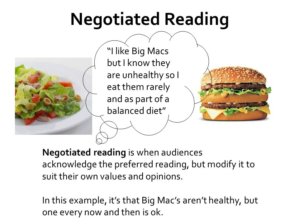 Negotiated Reading Negotiated reading is when audiences acknowledge the preferred reading, but modify it to suit their own values and opinions. In thi