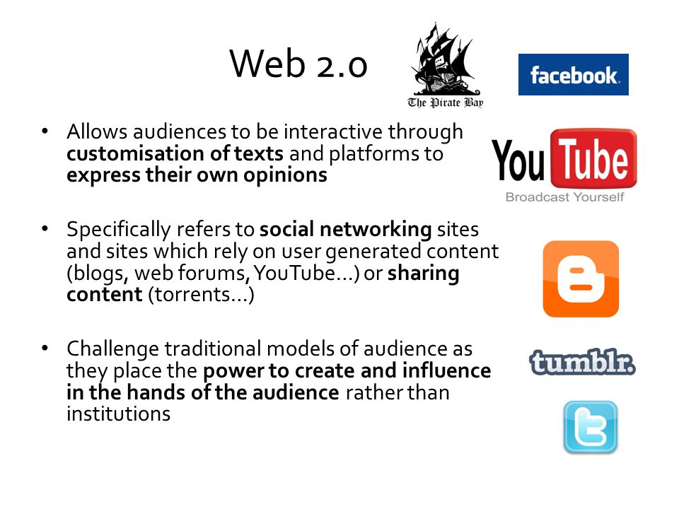 Web 2.0 Allows audiences to be interactive through customisation of texts and platforms to express their own opinions Specifically refers to social ne