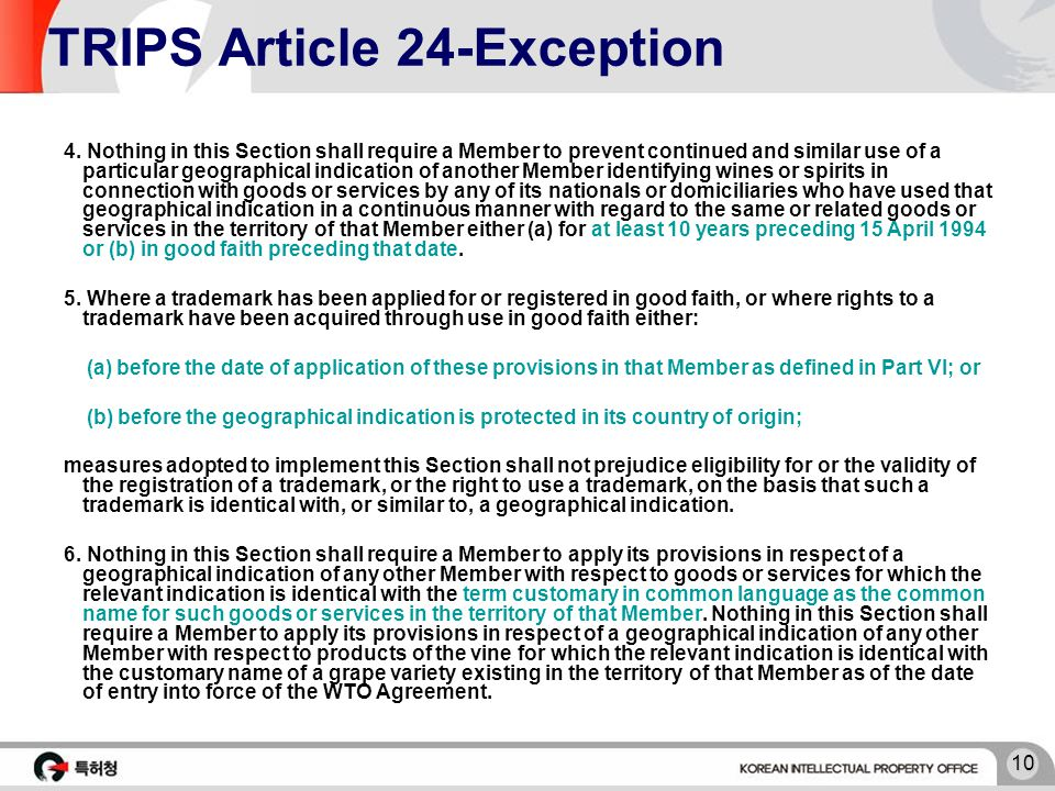 10 TRIPS Article 24-Exception 4. Nothing in this Section shall require a Member to prevent continued and similar use of a particular geographical indi