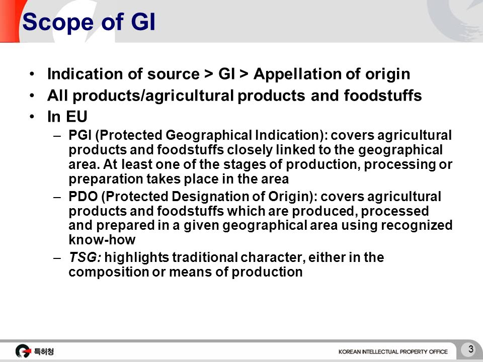 3 Scope of GI Indication of source > GI > Appellation of origin All products/agricultural products and foodstuffs In EU –PGI (Protected Geographical I