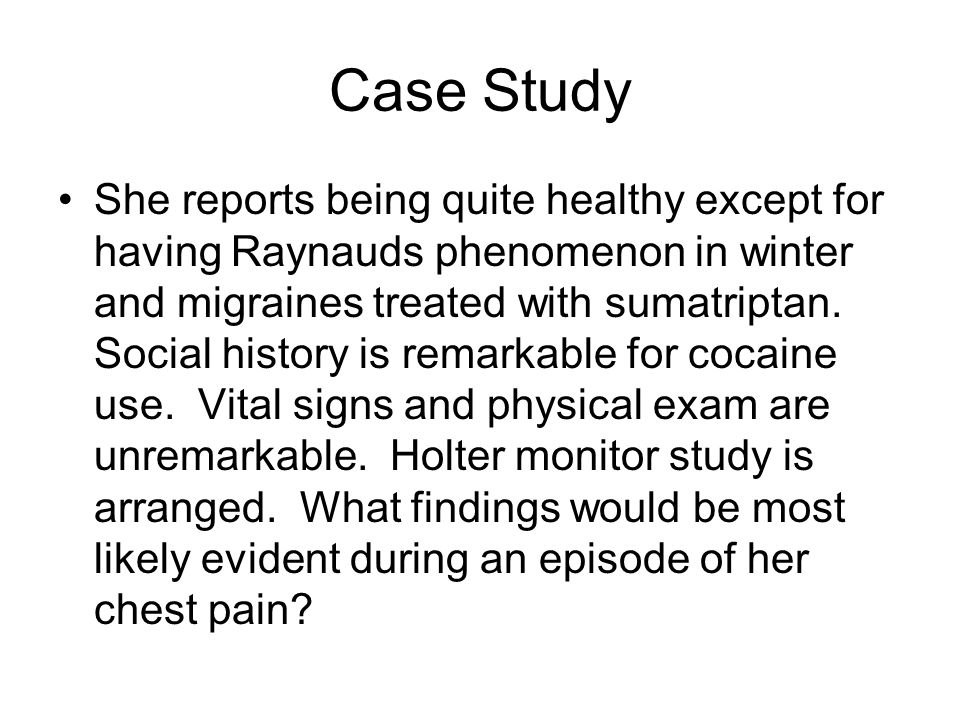 Case Study She reports being quite healthy except for having Raynauds phenomenon in winter and migraines treated with sumatriptan. Social history is r
