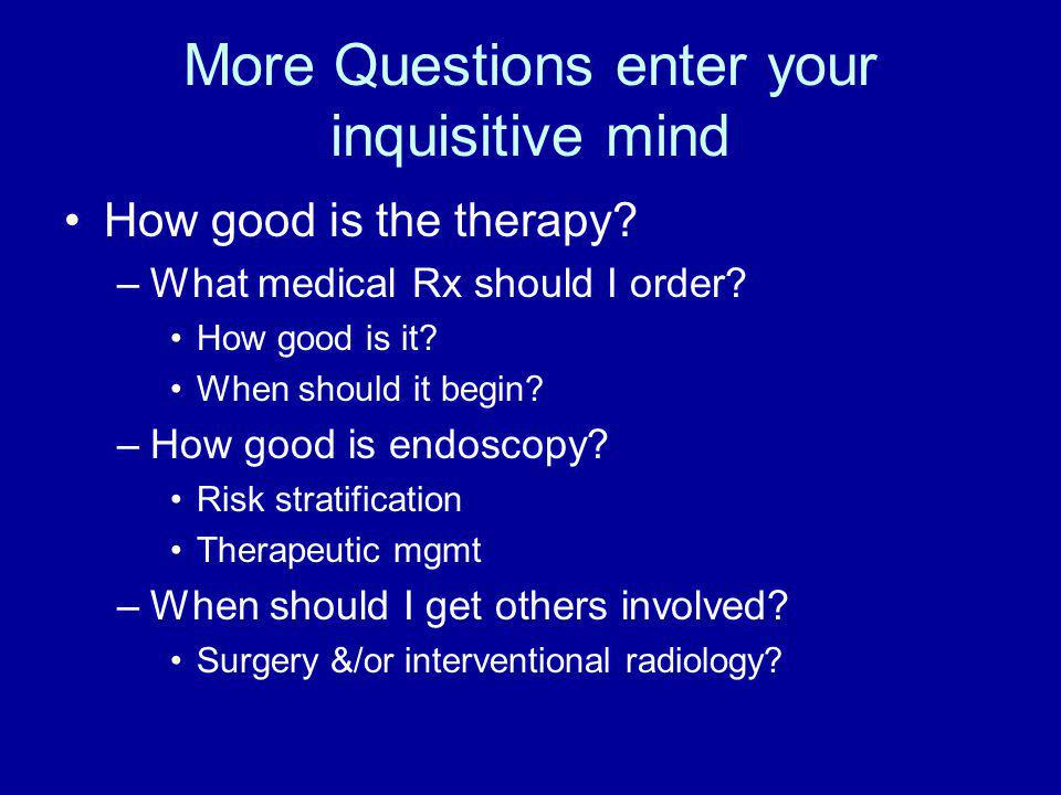 More Questions enter your inquisitive mind How good is the therapy.