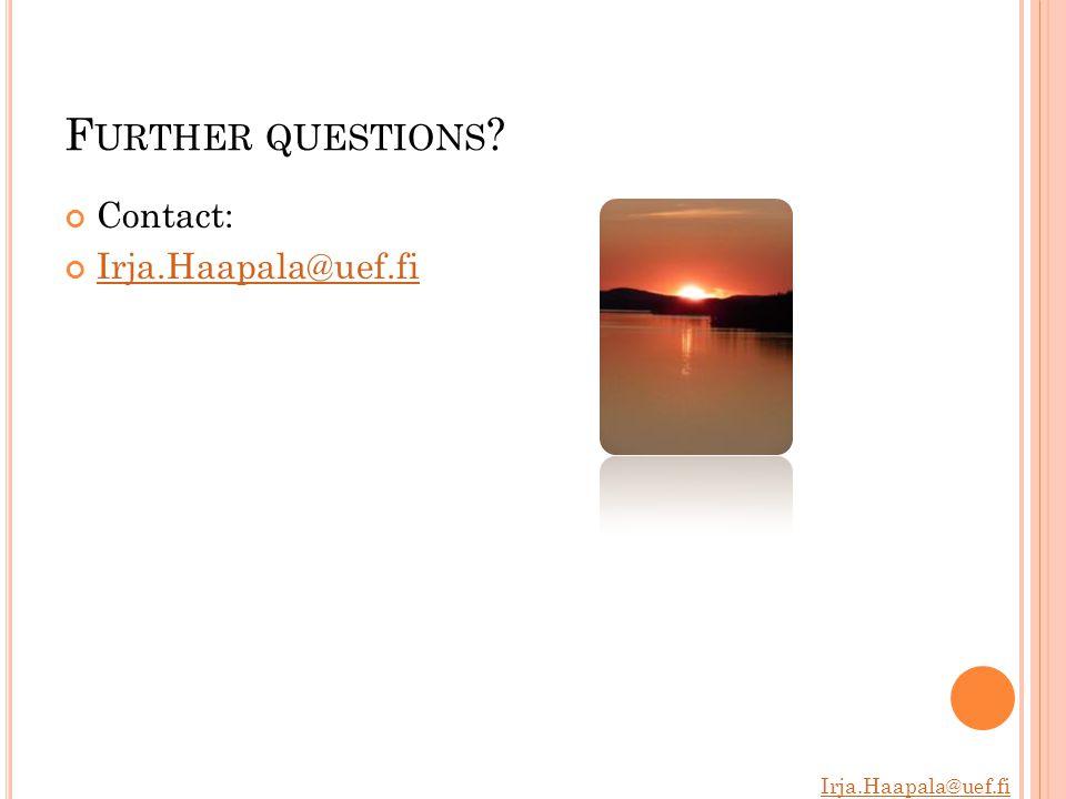 Irja.Haapala@uef.fi F URTHER QUESTIONS Contact: Irja.Haapala@uef.fi
