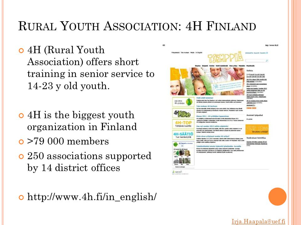 Irja.Haapala@uef.fi 4H S ENIOR S ERVICE TRAINING About 40 h Basics about aged care and work life in general e.g., human life cycle, nutrition, memory problems, sensory impairment, accident prevention, emergencies, spirituality, interaction skills, and customer service.