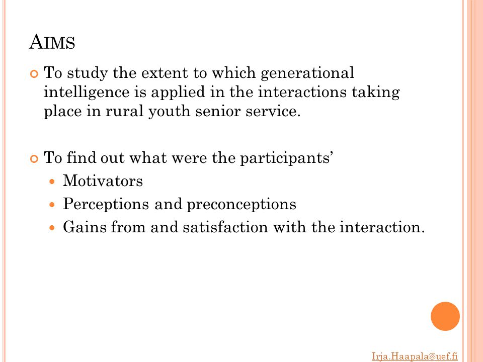 Irja.Haapala@uef.fi A IMS To study the extent to which generational intelligence is applied in the interactions taking place in rural youth senior service.