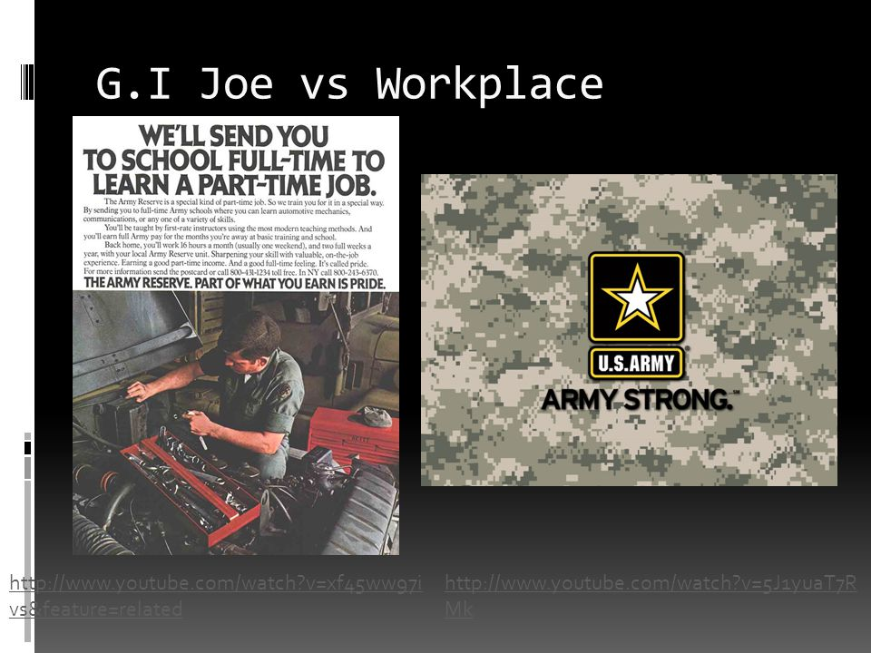 G.I Joe vs Workplace http://www.youtube.com/watch?v=xf45ww97i vs&feature=related http://www.youtube.com/watch?v=5J1yuaT7R Mk