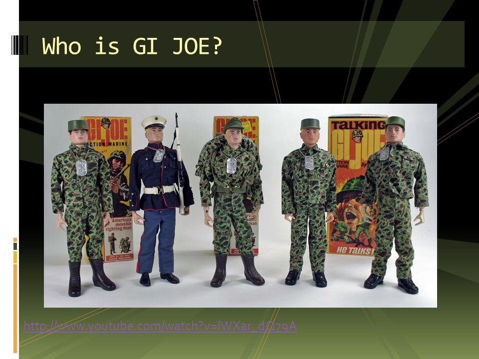 http://www.youtube.com/watch?v=lWXar_dQ79A Who is GI JOE?