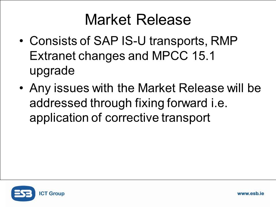 Consists of SAP IS-U transports, RMP Extranet changes and MPCC 15.1 upgrade Any issues with the Market Release will be addressed through fixing forward i.e.
