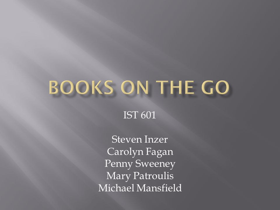 IST 601 Steven Inzer Carolyn Fagan Penny Sweeney Mary Patroulis Michael Mansfield
