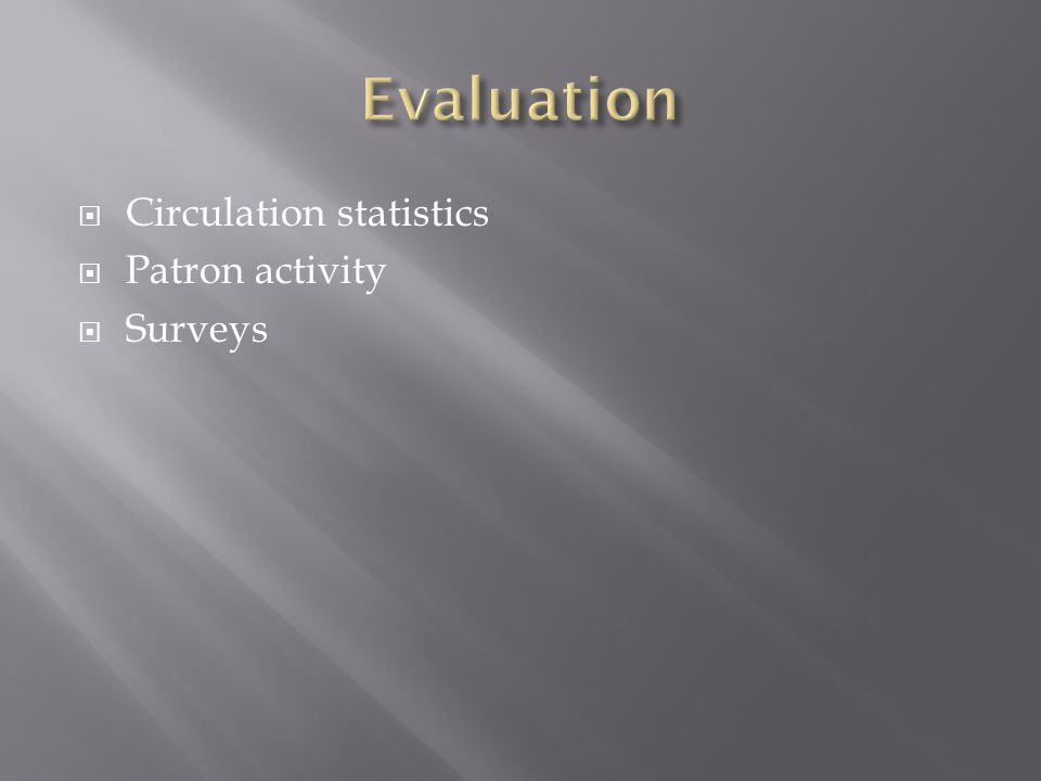  Circulation statistics  Patron activity  Surveys
