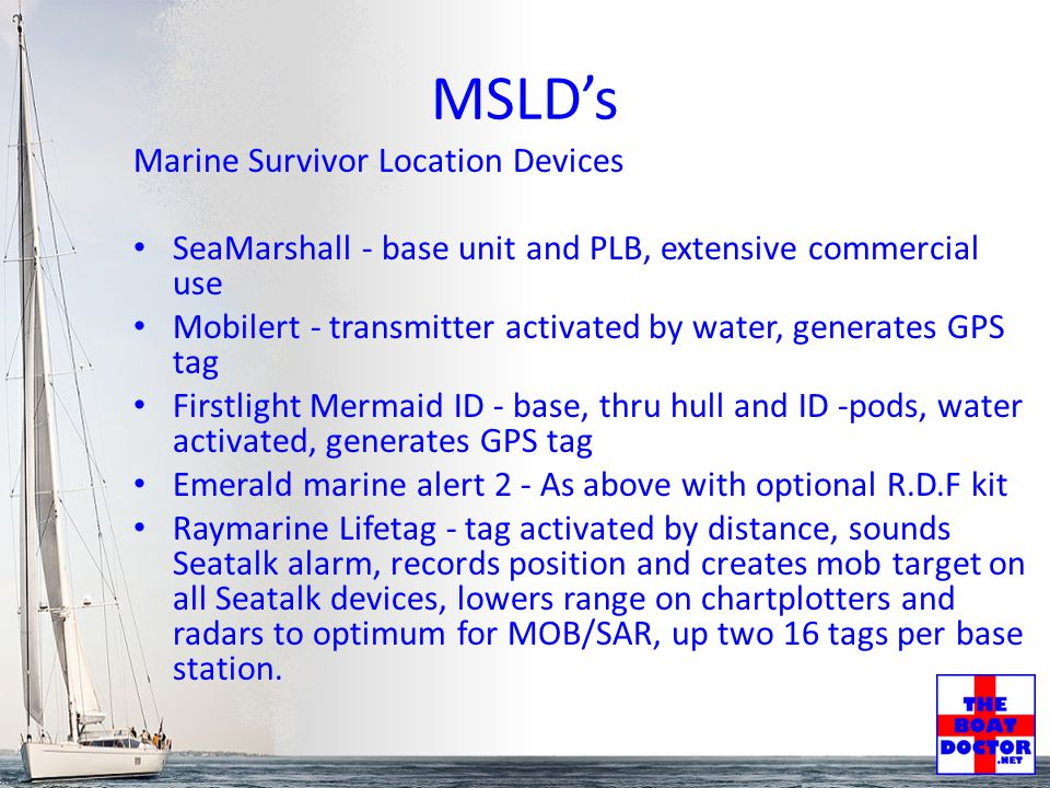 MSLD's Marine Survivor Location Devices SeaMarshall - base unit and PLB, extensive commercial use Mobilert - transmitter activated by water, generates