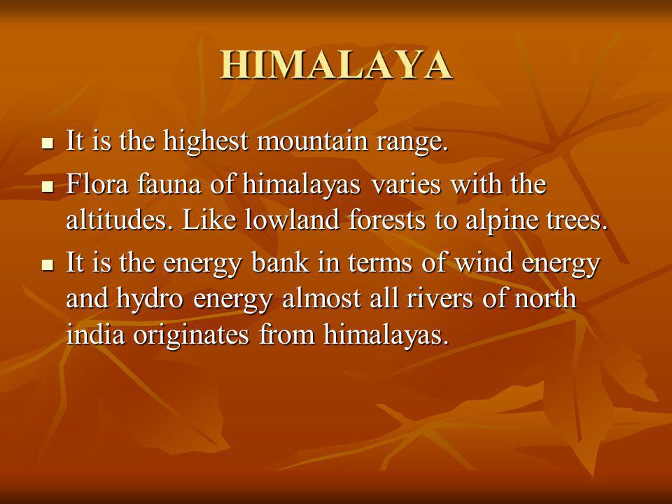 HIMALAYA It is the highest mountain range. It is the highest mountain range.
