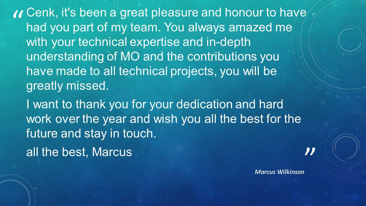 Marcus Wilkinson Cenk, it s been a great pleasure and honour to have had you part of my team.