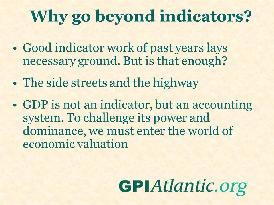 Why go beyond indicators. Good indicator work of past years lays necessary ground.
