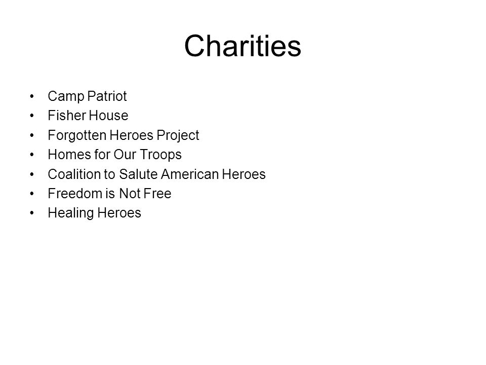 Charities Camp Patriot Fisher House Forgotten Heroes Project Homes for Our Troops Coalition to Salute American Heroes Freedom is Not Free Healing Heroes