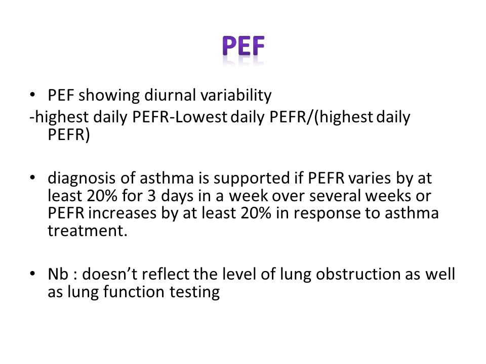 PEF showing diurnal variability -highest daily PEFR-Lowest daily PEFR/(highest daily PEFR) diagnosis of asthma is supported if PEFR varies by at least 20% for 3 days in a week over several weeks or PEFR increases by at least 20% in response to asthma treatment.