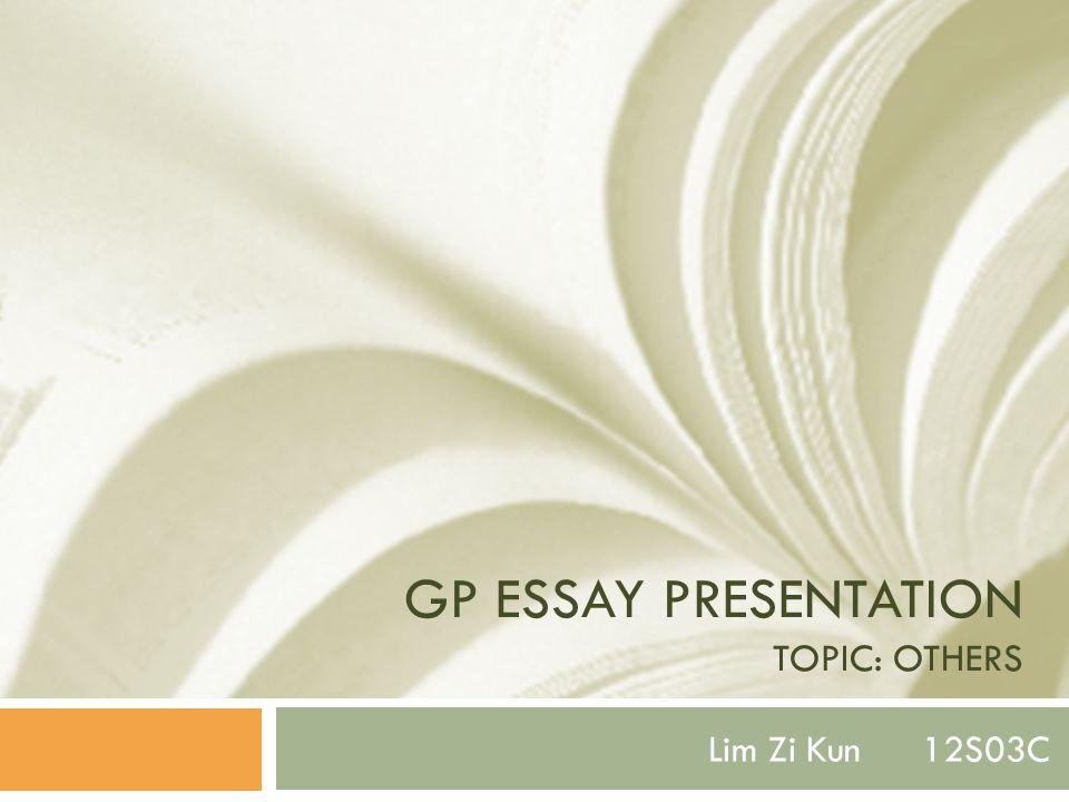GP ESSAY PRESENTATION TOPIC: OTHERS Lim Zi Kun 12S03C