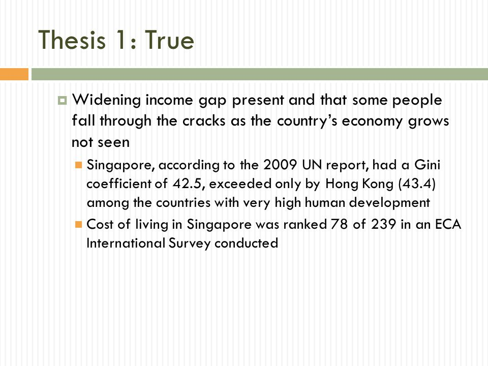 Thesis 1: True  Widening income gap present and that some people fall through the cracks as the country's economy grows not seen Singapore, according