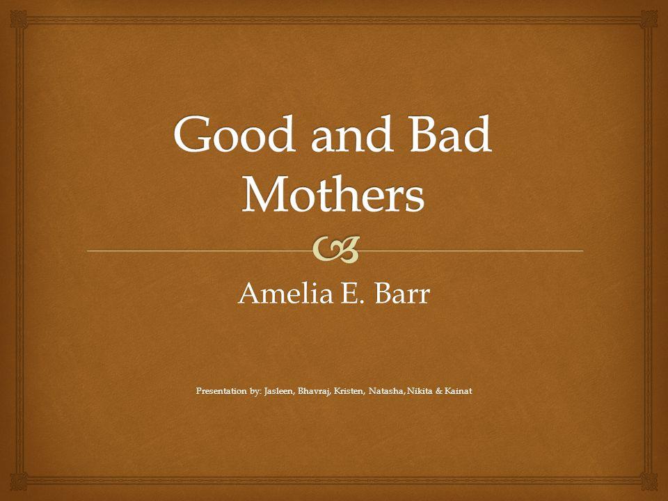 Amelia E. Barr Presentation by: Jasleen, Bhavraj, Kristen, Natasha, Nikita & Kainat