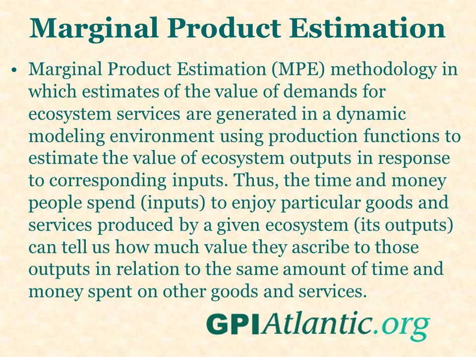 Marginal Product Estimation Marginal Product Estimation (MPE) methodology in which estimates of the value of demands for ecosystem services are genera